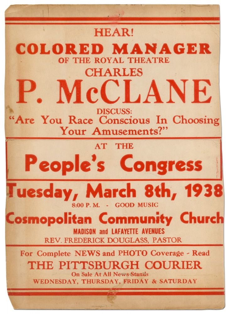 """[Broadside]: Hear! Colored Manager of the Royal Theatre, Charles P. McClane Discuss: """"Are You Race Conscious in Choosing Your Amusements?"""" at the People's Congress... Cosmopolitan Community Church... Rev. Frederick Douglass, Pastor. Charles P. McCLANE."""