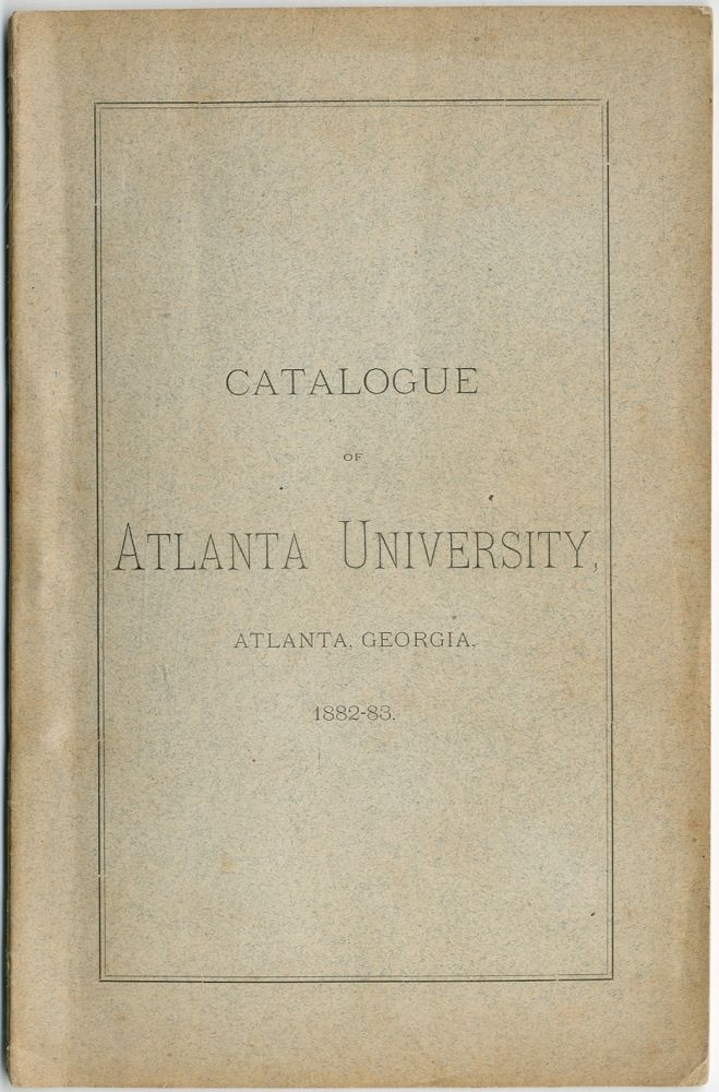 Catalogue of the Officers and Students of Atlanta University ... With a Statement of the Courses of Study, Expenses, etc. 1882-83