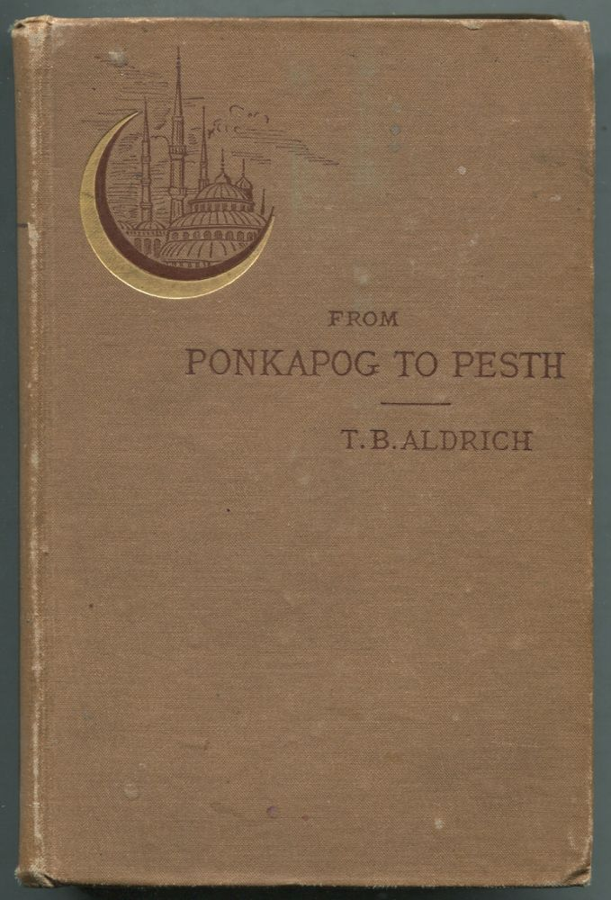 From Ponkapog to Pesth. Thomas Bailey ALDRICH.