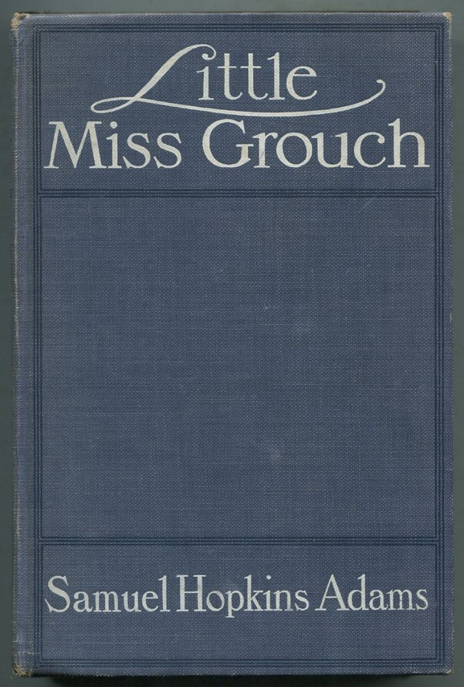 Little Miss Grouch: A Narrative Based Upon the Private Log of Alexander Forsyth Smith's Maiden Transatlantic Voyage. Samuel Hopkins ADAMS.
