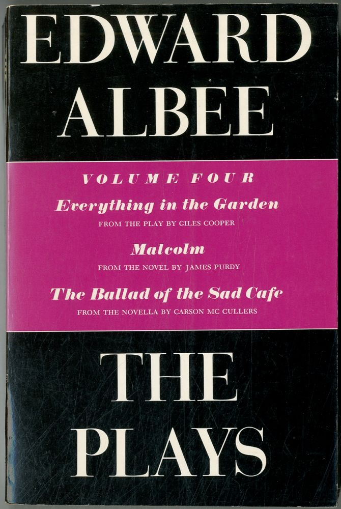 The Plays: Volume Four: Everything in the Garden, Malcolm, The Ballad of the Sad Cafe. Edward ALBEE.