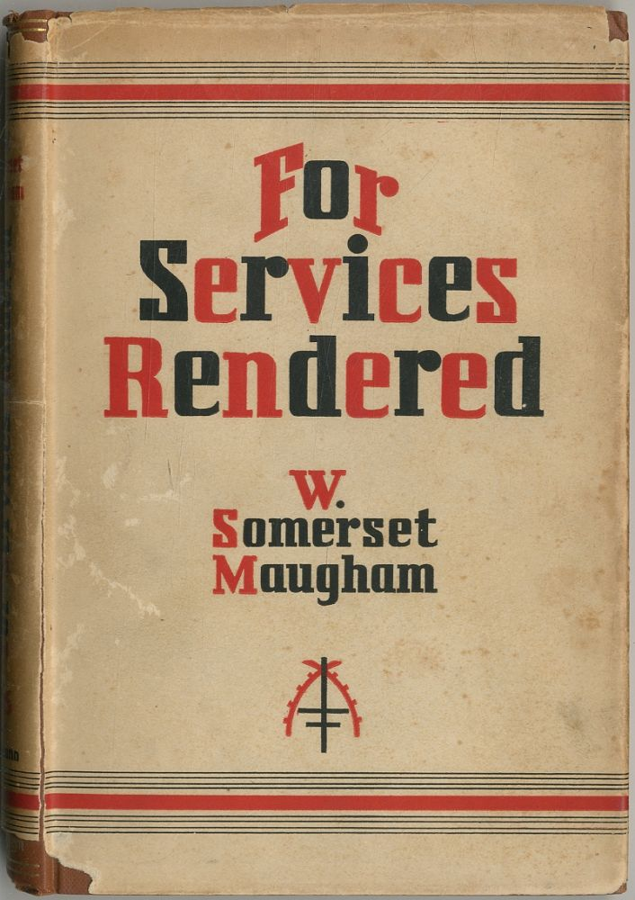 For Services Rendered: A Play In Three Acts. W. Somerset MAUGHAM.