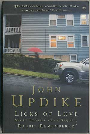 Licks of Love: Short Stories and a Sequel. John UPDIKE.