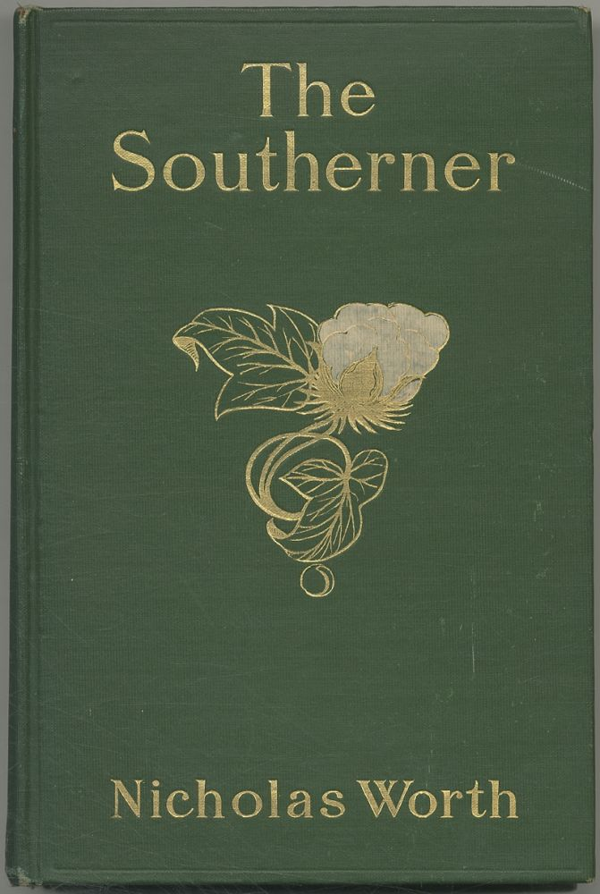 The Southerner: A Novel Being the Autobiography of Nicholas Worth. Nicholas WORTH, Walter Hines Page.