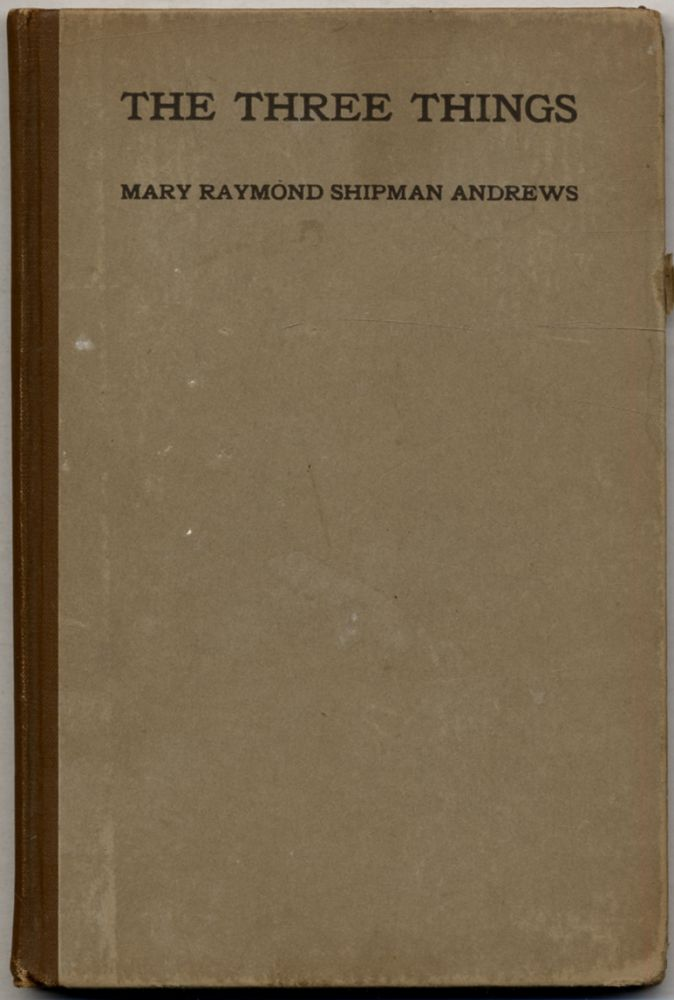 The Three Things: The Forge in Which the Soul of a Man was Tested. Mary Raymond Shipman ANDREWS.
