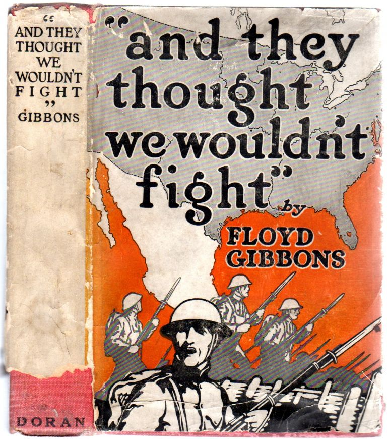 """""""And They Thought We Wouldn't Fight"""" Floyd GIBBONS."""