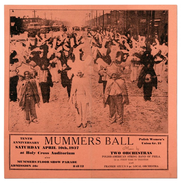 [Broadside]: Tenth Anniversary Mummers Ball. Polish Women's Union Gr. 21 Saturday April 10th, 1937... Music by Two Orchestras: Polish-American String Band of Phila. 12 pc. First Time in Trenton and Frank Szul's 9 pc. Local Orchestra ... also Mummers Floor Show Parade