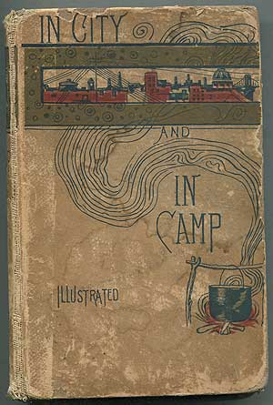 In City and Camp. James OTIS, Alice Wellington Rollins, Helen E. Sweet, Ellen Olney Kirk, F. L. Stealey, C. E. S. Wood, Flora Haines Apponyi, Ernest Ingersoll, J. E. Collins, Mary Hartwell Cather Wood, Kate Foote.