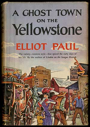 A Ghost Town on the Yellowstone. Elliot PAUL.
