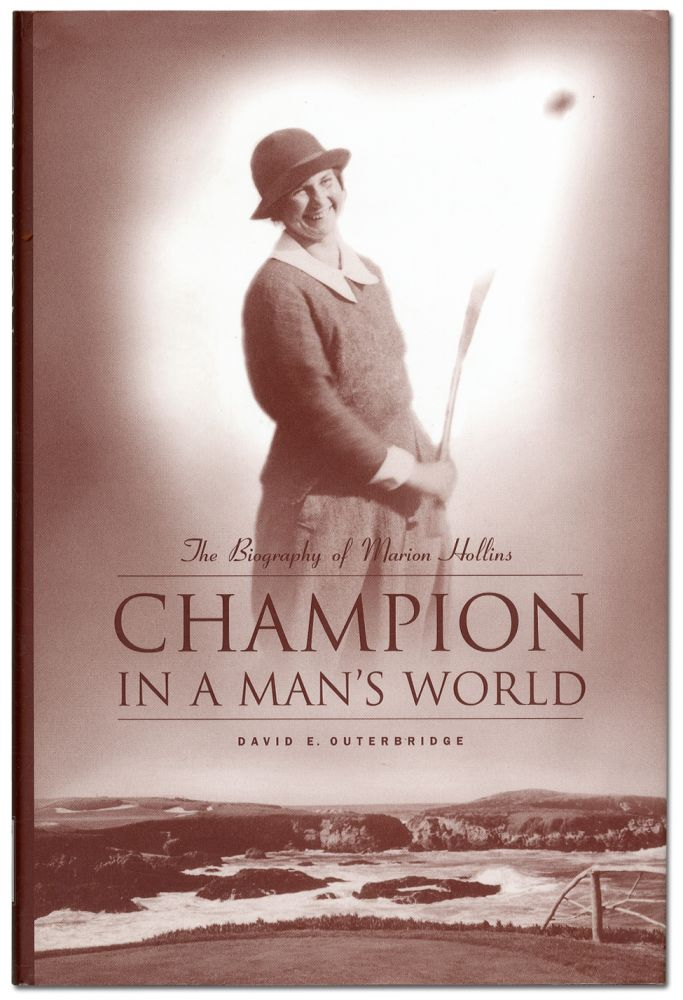 Champion in a Man's World: The Biography of Marion Hollins. David E. OUTERBRIDGE.