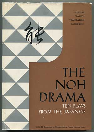 The Noh Drama: Ten Plays from the Japanese: Selected and Translated by the Special Noh Committee, Japanese Classics Translation Committee, Nippon Gakujutsu Shinkokai