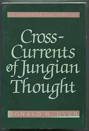 Cross-Currents of Jungian Thought: An Annotated Bibliography. Donald R. DYER.