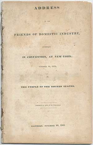 Address of the Friends of Domestic Industry, Assembled in Convention, at New-York, October 26, 1831, to The People of the United States