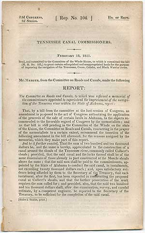 Tennessee Canal Commissioners. February 13, 1835. Read, and committed to the Committee of the Whole House, to which is committed the bill (H. R. 502,) to grant certain relinquished and unappropriated lands for the purpose of improving the navigation of the Tennessee, Coosa, Cahaba, and Black Warrior rivers. Mr. Mercer, from the Committee on Roads and Canals, made the following report:...