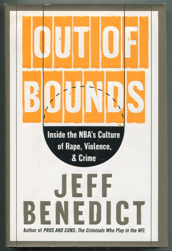 Out of Bounds: Inside the NBA's Culture of Rape, Violence, and Crime. Jeff BENEDICT.