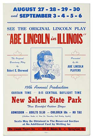 "(Broadside): See the Original Lincoln Play ""Abe Lincoln in Illinois"" ... Presented by the Abe Lincoln Players. 19th Annual Production... New Salem State Park. Robert E. SHERWOOD."