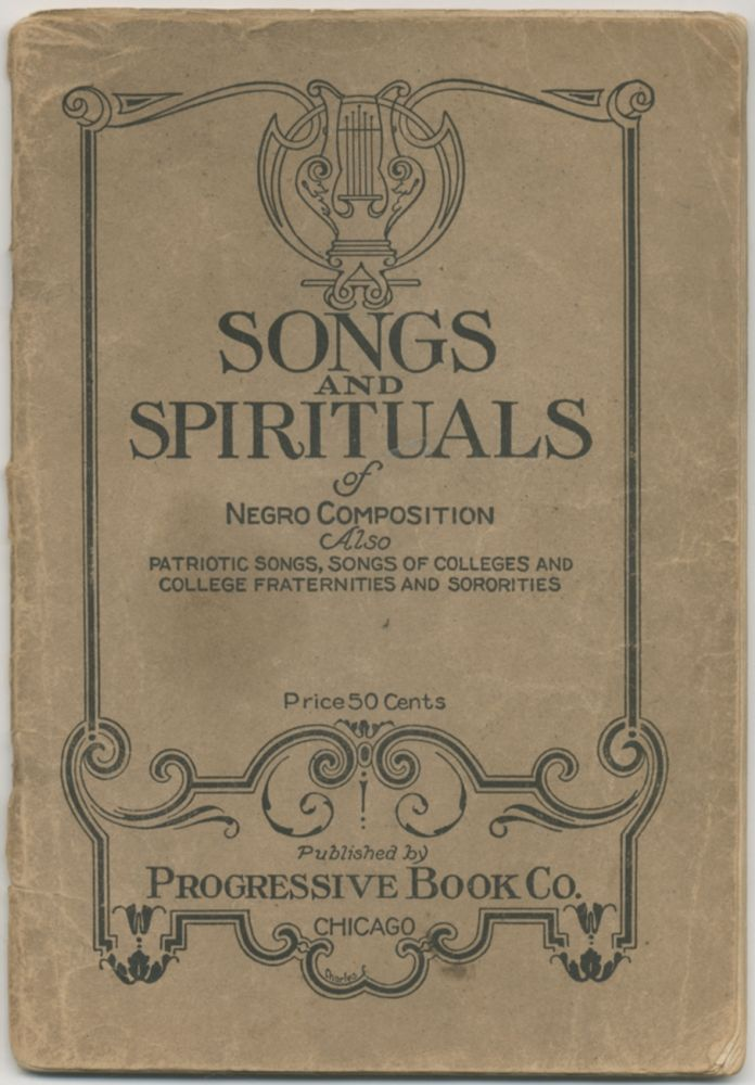 Songs and Spirituals of Negro Composition. Also Patriotic Songs, Songs of Colleges and College Fraternities and Sororities
