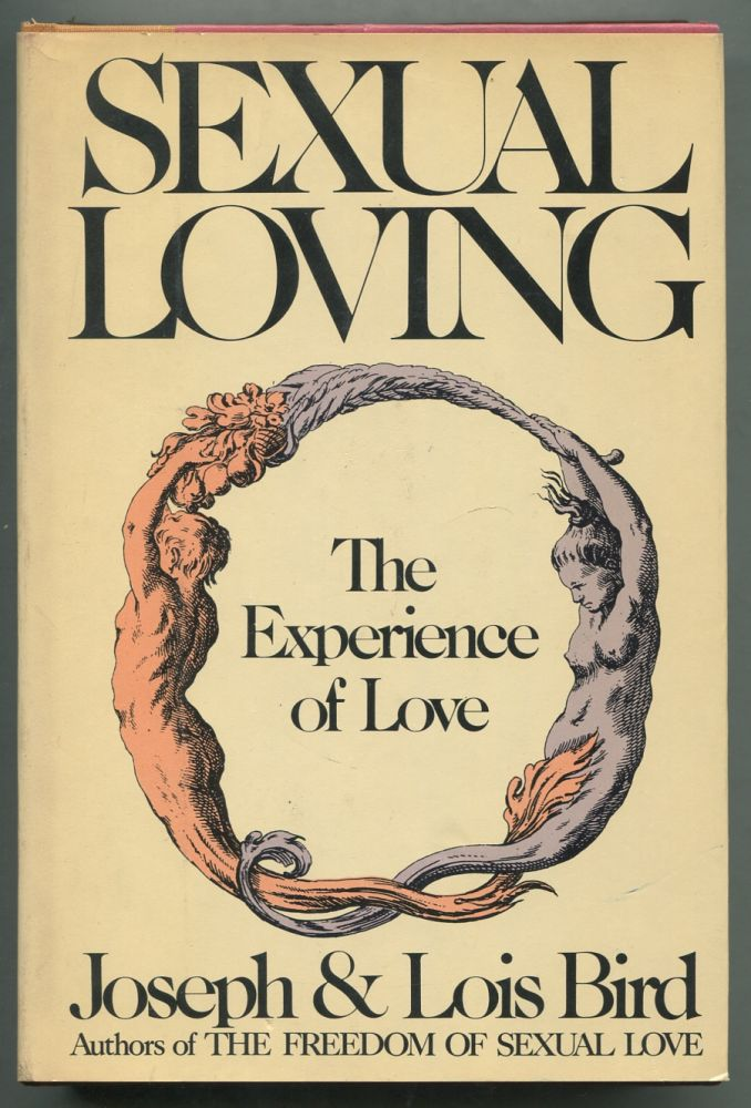 Sexual Loving: The Experience of Love. Joseph BIRD, Lois.