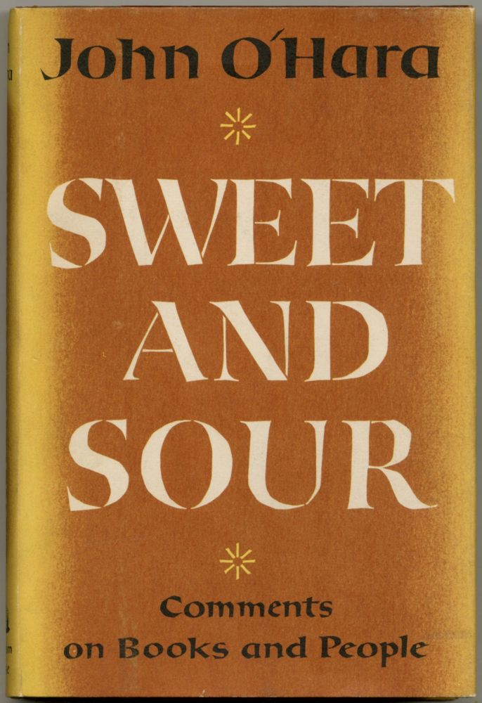 Sweet and Sour: Comments on Books and People. John O'HARA.