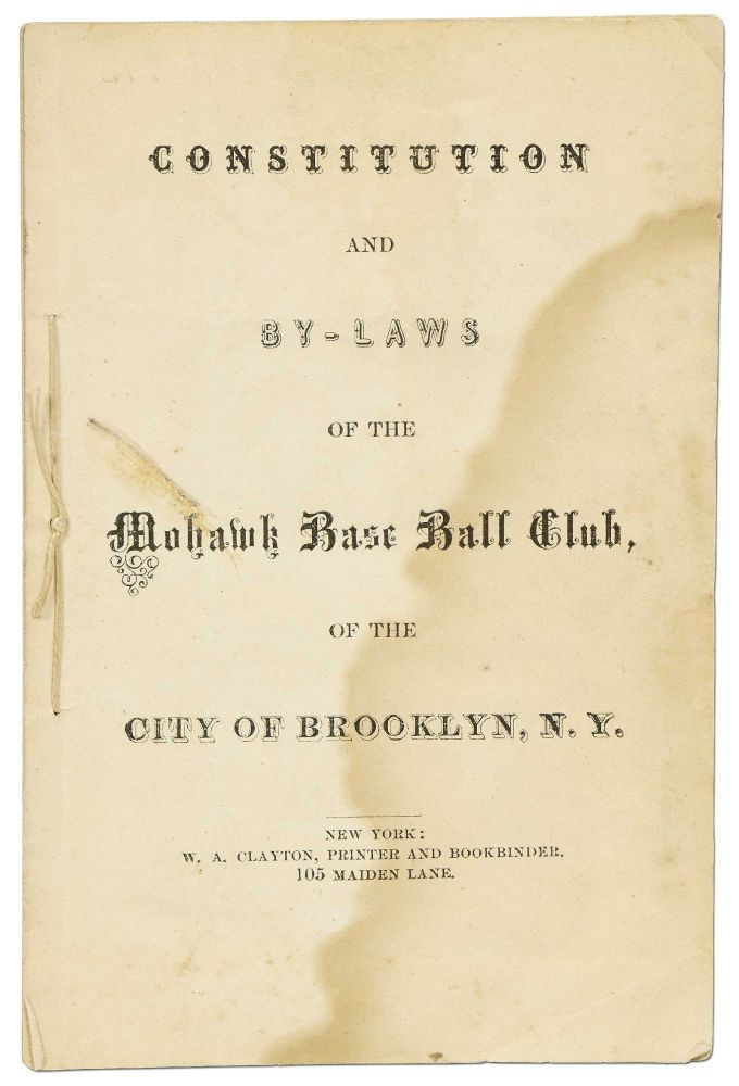 Constitution and By-Laws of the Mohawk Base Ball Club, of the City of Brooklyn, N.Y.
