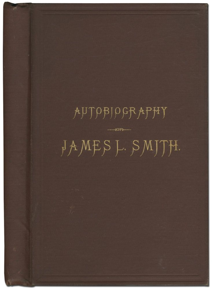 Autobiography of James L. Smith, including, also, Reminiscences of Slave Life, Recollections of the War, Education of Freedmen. James L. SMITH.