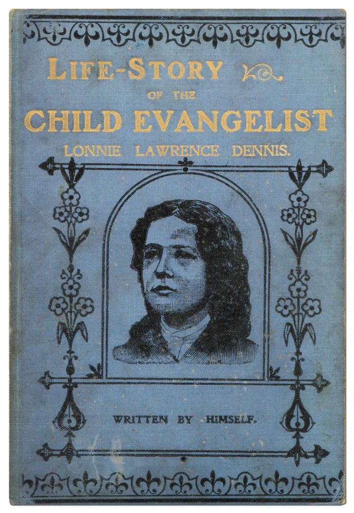 Life-Story of the Child Evangelist Lonnie Lawrence Dennis, Written by Himself. Lonnie Lawrence DENNIS.