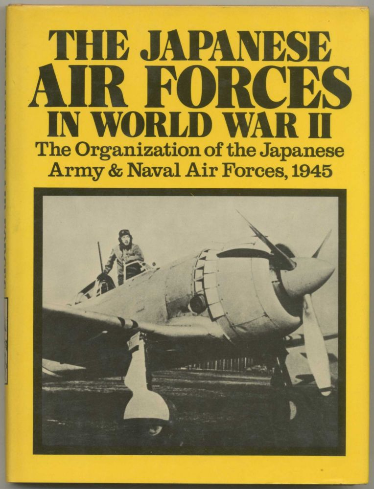 The Japanese Air Forces in World War II the Organization of the Japanese Army & Naval Air Forces, 1945