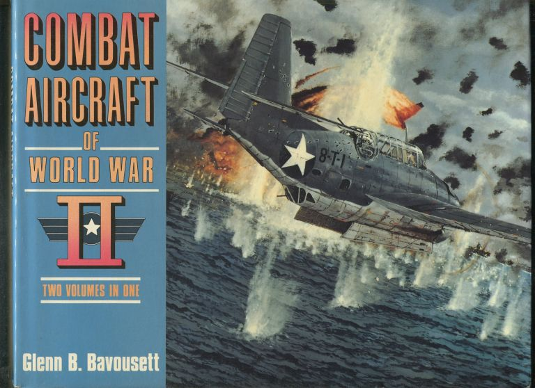 Combat Aircraft of World War II: Two Volumes in One. Glenn B. BAVOUSETT.