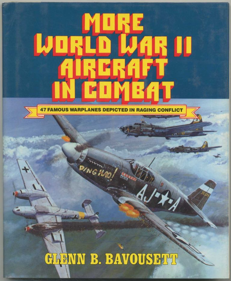 More World War II Aircraft in Combat: 47 Famous Warplanes Depicted in Raging Conflict. Glenn B. BAVOUSETT.