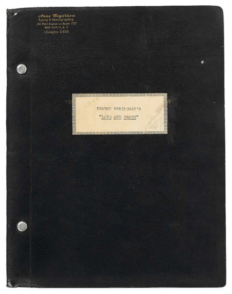 """[Playscript]: Ernest Hemingway's Scenes of """"Love and Death"""" Arranged for the Stage by A.E. Hotchner. Ernest HEMINGWAY, A. E. HOTCHNER."""