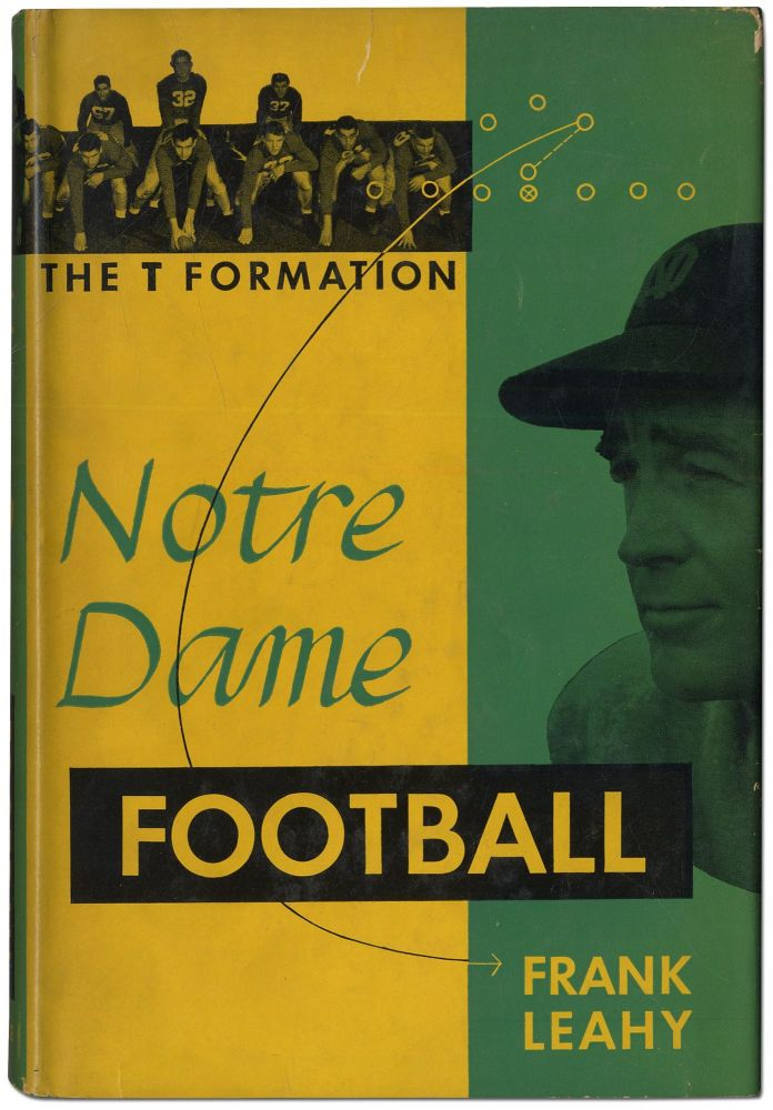 Notre Dame Football: The T Formation. Frank LEAHY.