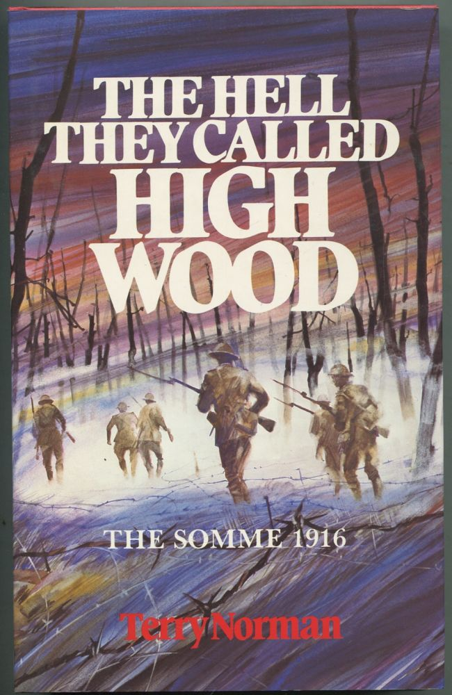 The Hell They Called High Wood: The Somme 1916. Terry NORMAN.
