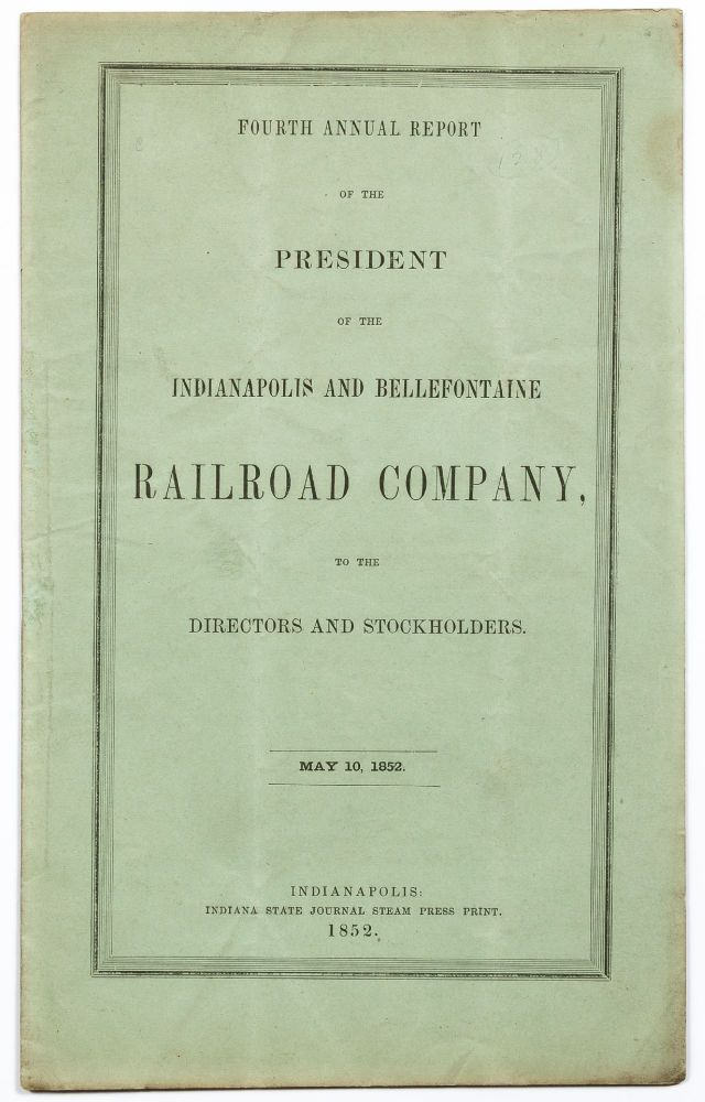 Fourth Annual Report of the President of the Indianapolis and Bellefontaine Railroad Company, to the Directors and Stockholders. O. H. SMITH.