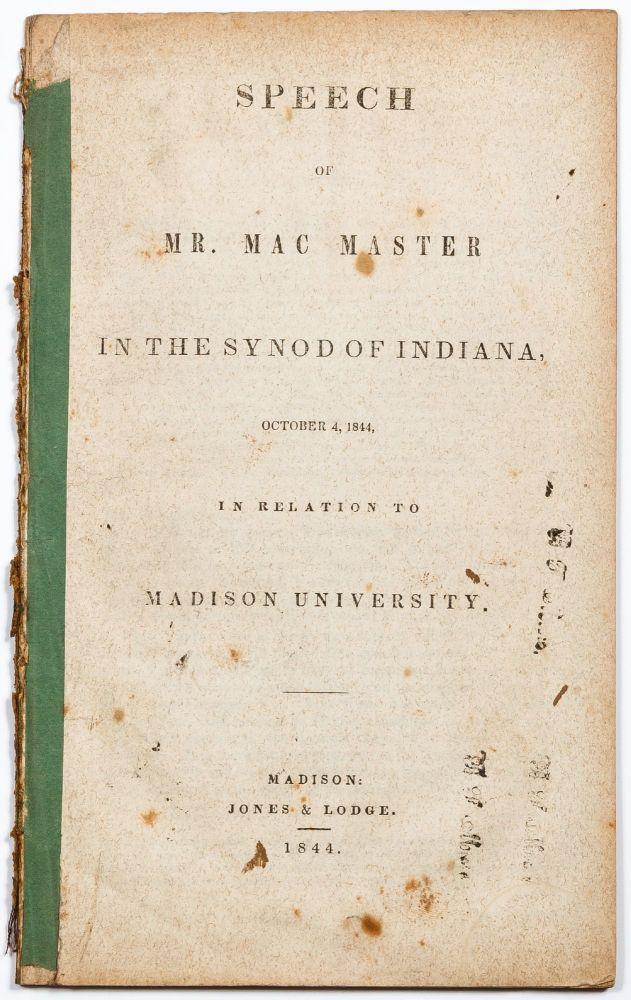 Speech of Mr. Mac Master in the Synod of Indiana, October 4, 1844, in Relation to Madison University. MAC MASTER Mr.