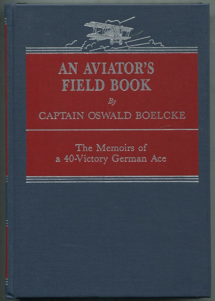 An Aviator's Field Book: Being the Field Reports of Oswald Bolcke, from August 1, 1914 to October 28, 1916. Oswald BÖLCKE, Robert Reynold Hirsch.