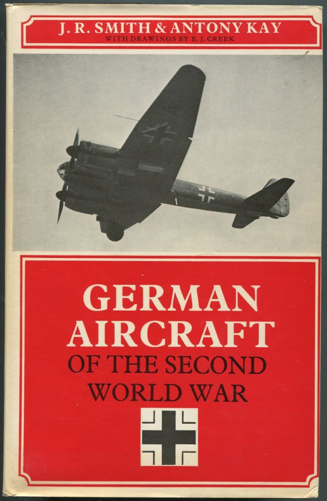 German Aircraft of the Second World War. J. R. SMITH, Antony L. Kay.