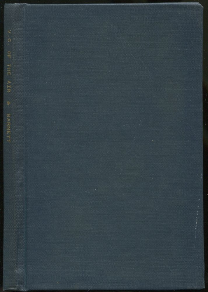 V.C.'s of the Air: The Glorious Record of Men of the British Empire Air Force Awarded the Victoria Cross for Valour, with an Additional Chapter on Heroes of America. Gilbert BARNETT.