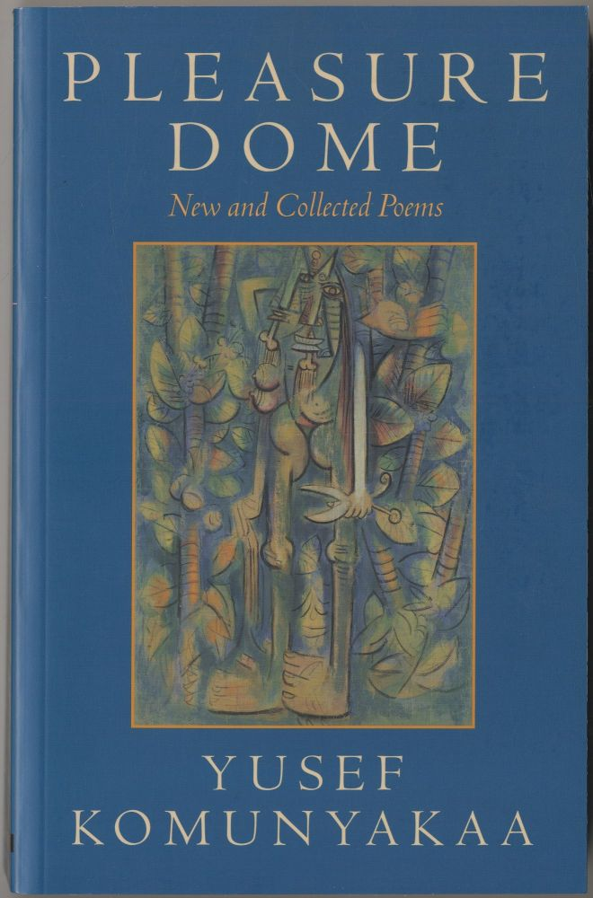Pleasure Dome: New and Collected Poems. Yusef KOMUNYAKAA.