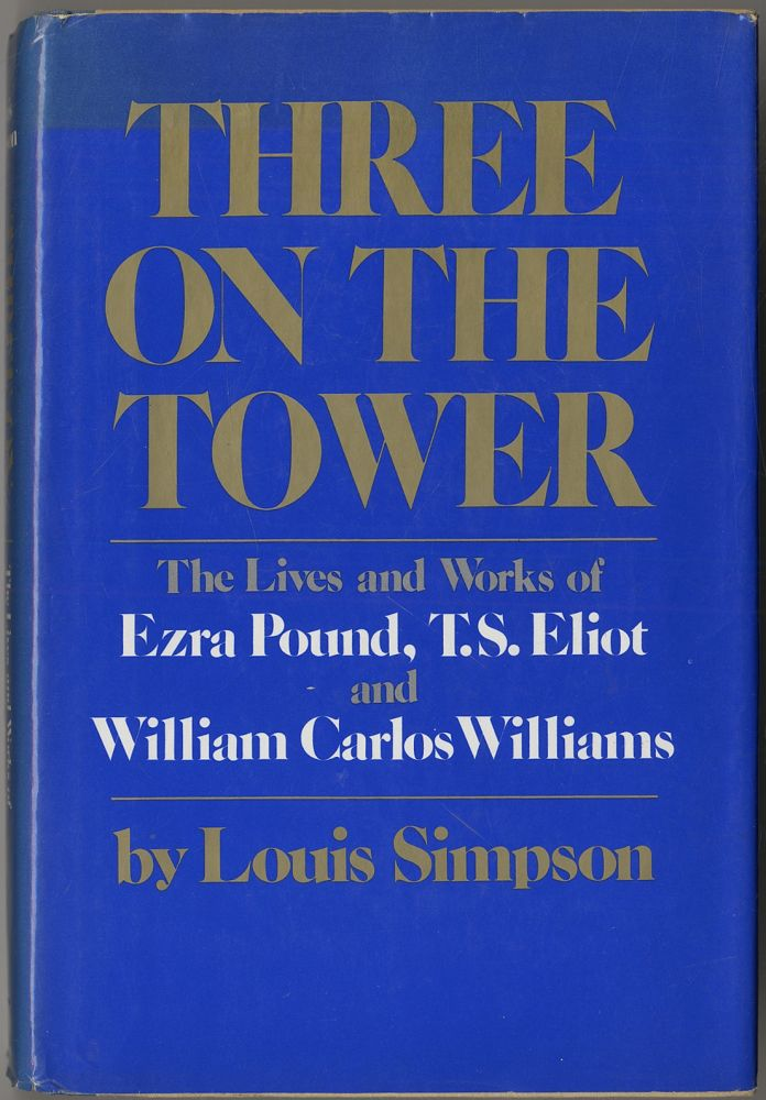 Three on the Tower: The Lives and Works of Ezra Pound, T.S. Eliot and William Carlos Williams. Louis SIMPSON.
