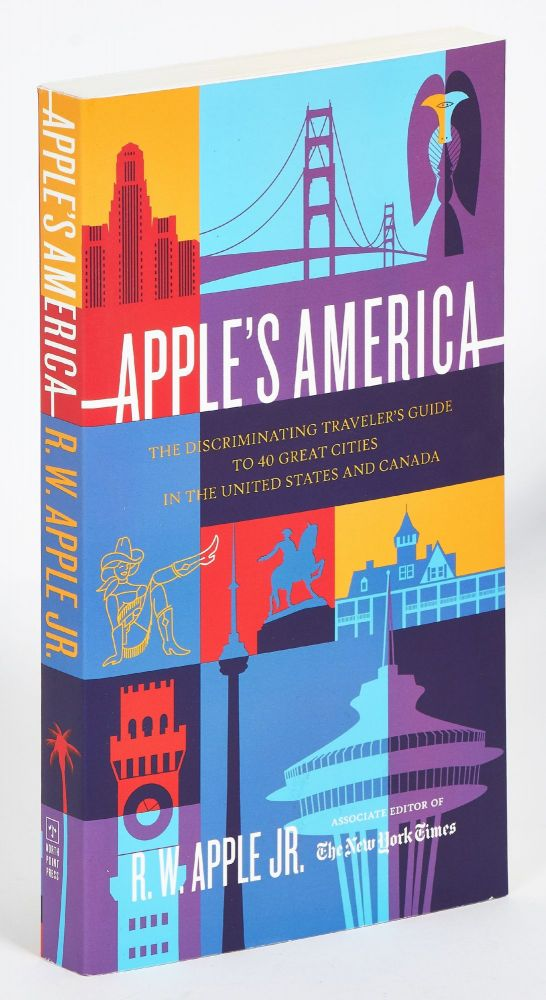 Apple's America: The Discriminating Traveler's Guide to 40 Great Cities in the United States and Canada. R. W. APPLE, Jr.