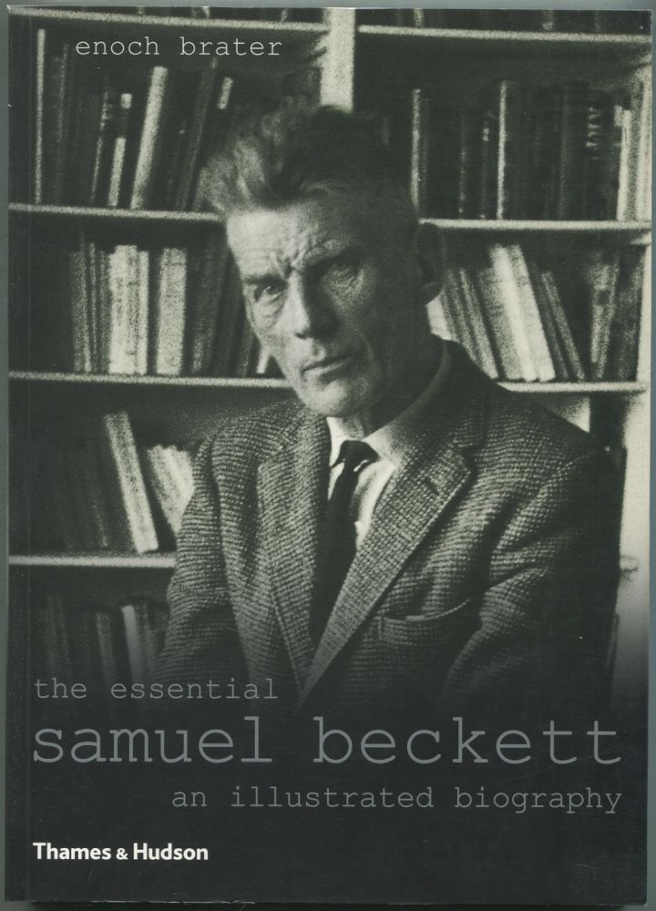 The Essential Samuel Beckett: An Illustrated Biography. Enoch BRATER.