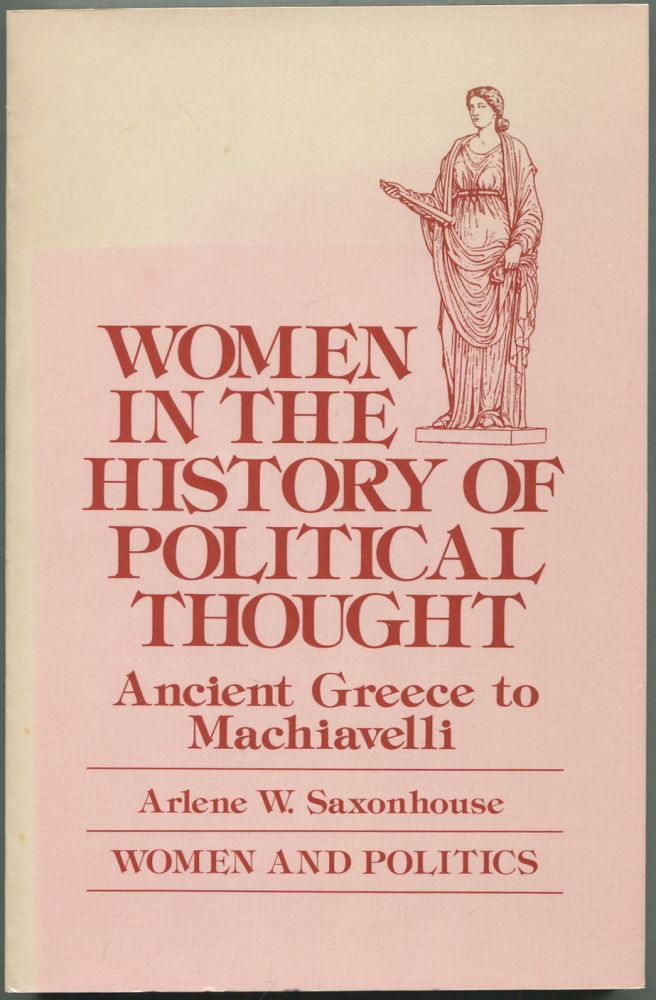 Women in the History of Political Thought: Ancient Greece to Machiavelli. Arlene W. SAXONHOUSE.
