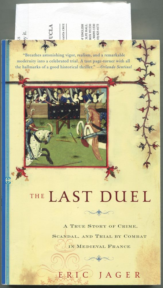 The Last Duel: A True Story of Crime, Scandal, and Trial by Combat in Medieval France. Eric JAGER.