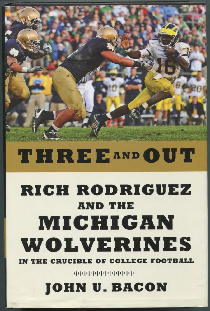 Three and Out: Rich Rodriguez and the Michigan Wolverines in the Crucible of College Football. John U. BACON.