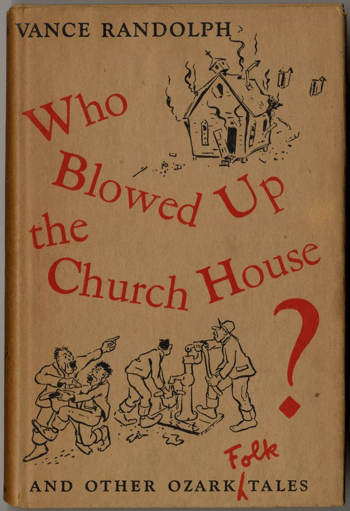 Who Blowed Up the Church House? And Other Ozark Folk Tales. Vance RANDOLPH.