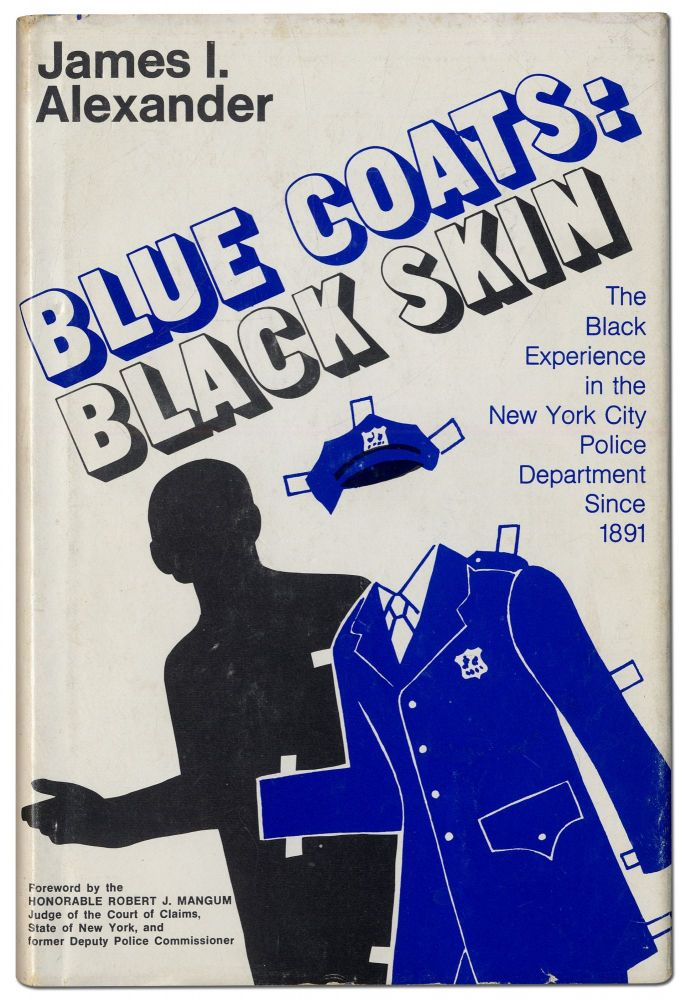 Blue Coats Black Skin: The Black Experience in the New York City Police Department Since 1891. James I. ALEXANDER.