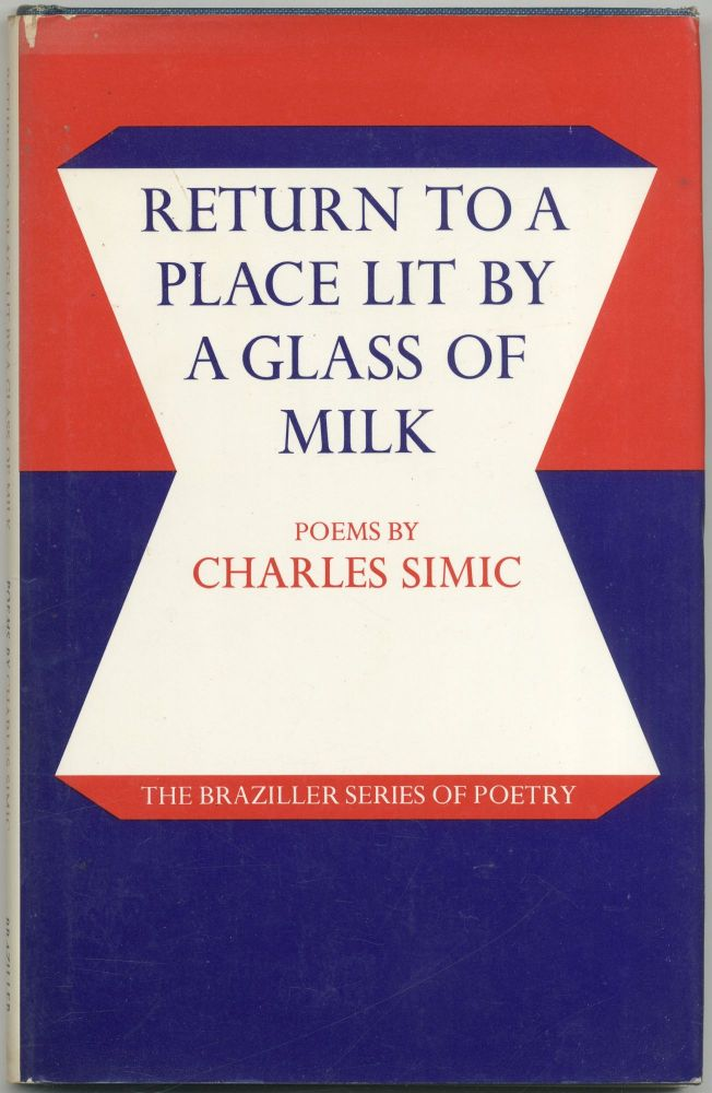 Return to a Place Lit by a Glass of Milk: Poems. Charles SIMIC.