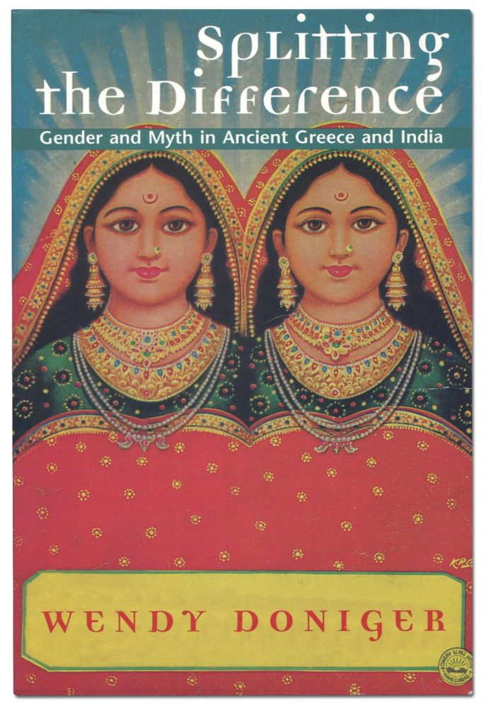 Splitting the Difference: Gender and Myth in Ancient Greece and India. Wendy DONIGER.