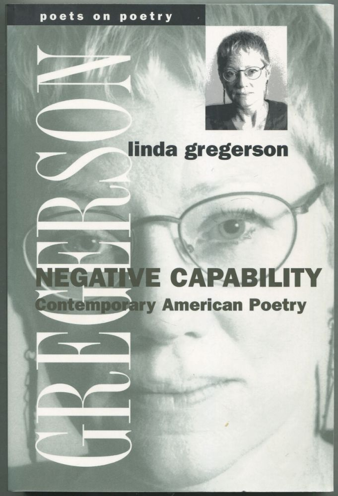 Negative Capability: Contemporary American Poetry. Linda GREGERSON.