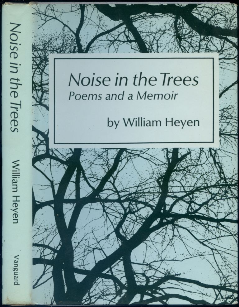 Noise in the Trees, Poems and a Memoir. William HEYEN.